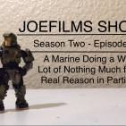 JoeFilms Shorts S2-E1 - A Marine Doing a Whole Lot of Nothing Much for No Real Reason in Particular